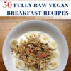 50 Fully Raw Vegan Breakfast Recipes (50 Recipes – The Collection, Volume #1)